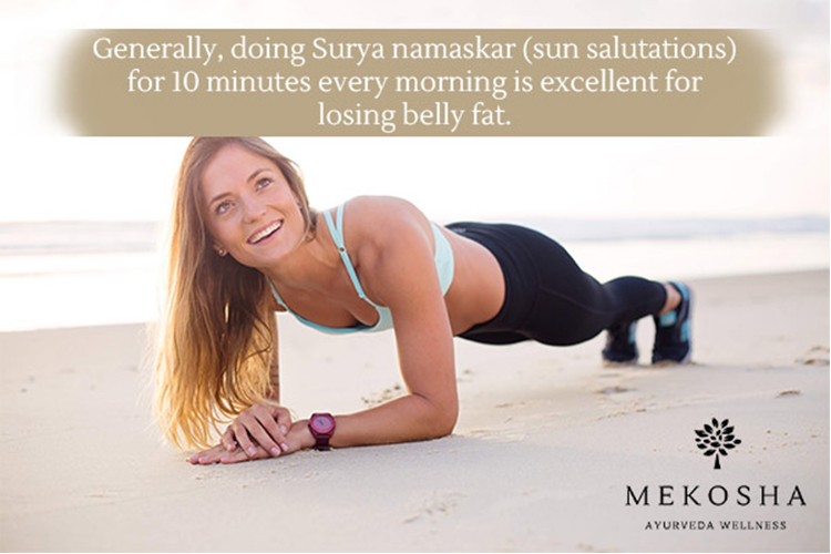Surya namaskar (sun-salutations) for 10 minutes every morning is excellent for losing belly fat