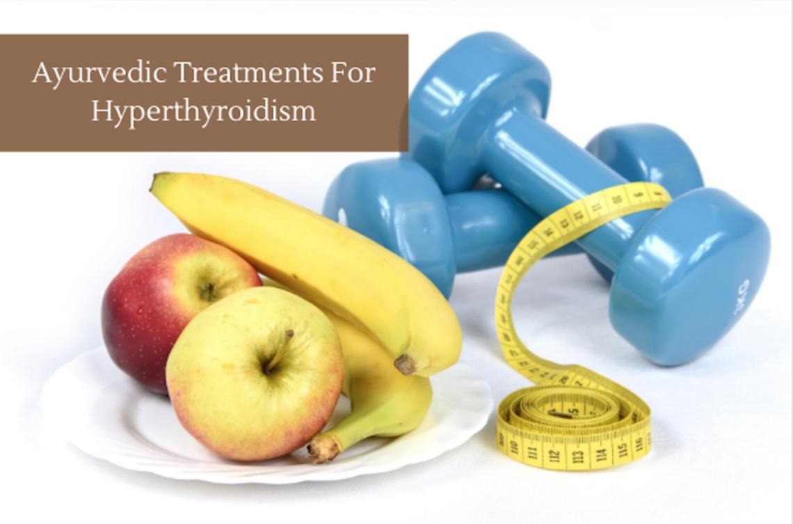 Ayurvedic Treatments For Hyperthyroidism